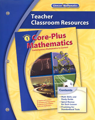 Core-Plus Mathematics: Contemporary Mathematics In Context, Course 1, Teacher Classroom Resources
