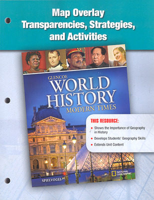 Glencoe World History: Modern Times, Map Overlay Transparencies, Strategies, and Activities