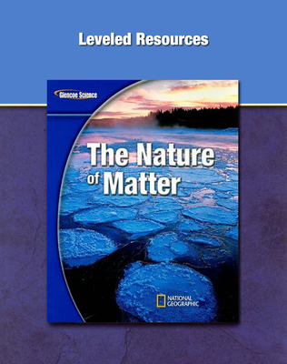 Glencoe Physical Science Module: The Nature of Matter, Grade 8,, Leveled Resources