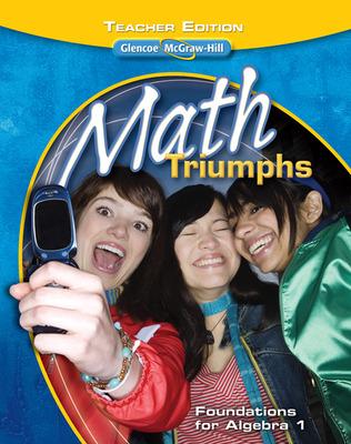 Math Triumphs--Foundations for Algebra 1, Teacher Edition