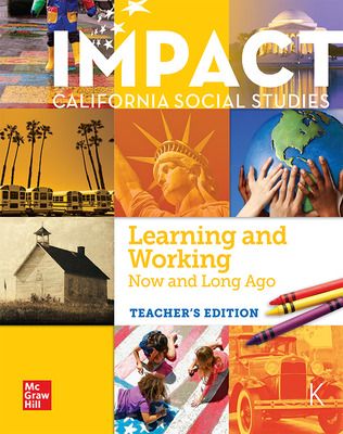 IMPACT: California, Grade K, Teacher's Edition Learning and Working Now and Long Ago