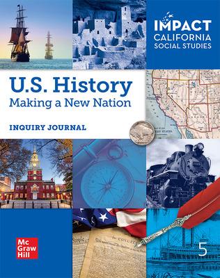 IMPACT: California, Grade 5, US History, Making a New Nation, Inquiry Journal, US History: Making a New Nation
