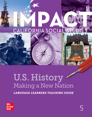 IMPACT: California, Grade 5, Language Learners Teaching Guide, US History: Making a New Nation