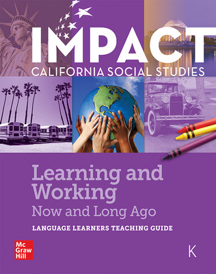 IMPACT: California, Grade K, Language Learners Teaching Guide Learning and Working Now and Long Ago