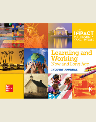 IMPACT: California, Grade K, Inquiry Journal, Learning and Working Now and Long Ago