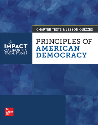 IMPACT: California, Grade 12, Chapter Tests and Lesson Quizzes, Principles of American Democracy