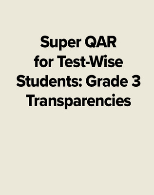 Super QAR for Test-Wise Students: Grade 3 Transparencies