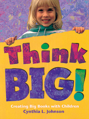 Classroom and Professional Development Resources, Think Big! Creating Big Books with Children