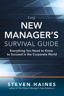 The New Manager's Survival Guide: Everything You Need to Know to Succeed in the Corporate World