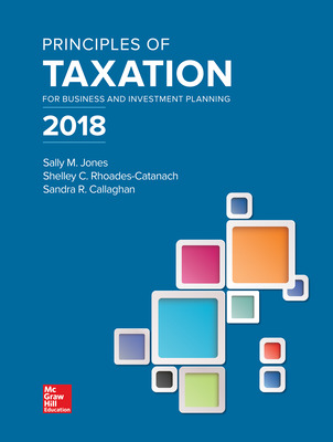 Principles of Taxation for Business and Investment Planning 2018 Edition