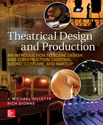 Theatrical Design and Production: An Introduction to Scene Design and Construction, Lighting, Sound, Costume, and Makeup 8th Edition