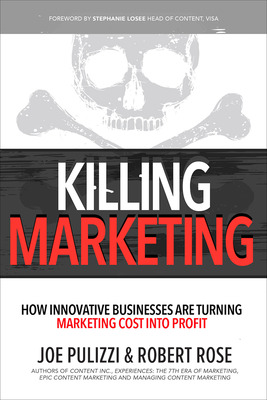 Killing Marketing: How Innovative Businesses Are Turning Marketing Cost Into Profit
