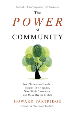 The Power of Community: How Phenomenal Leaders Inspire their Teams, Wow their Customers, and Make Bigger Profits
