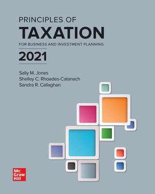 Principles of Taxation for Business and Investment Planning 2021 Edition