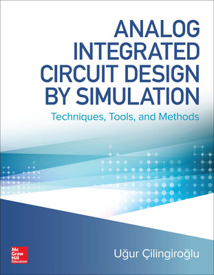 Analog Integrated Circuit Design by Simulation: Techniques, Tools, and Methods