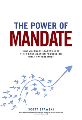The Power of Mandate: How Visionary Leaders Keep Their Organization Focused on What Matters Most