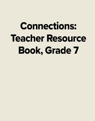Connections: Teacher Resource Book, Grade 7
