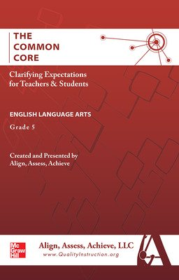 AAA The Common Core: Clarifying Expectations for Teachers and Students. English Language Arts, Grade 5