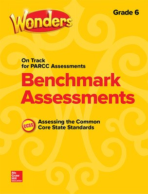 Wonders Benchmark Assessments: PARCC, Grade 6
