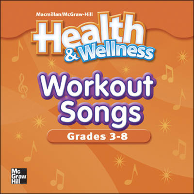 Macmillan/McGraw-Hill Health & Wellness, Grades 3-8, Health Workout Songs