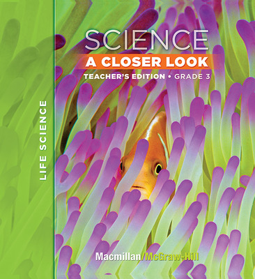Macmillan/McGraw-Hill Science, A Closer Look, Grade 3, Teacher Edition - Life Science