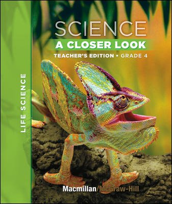 Macmillan/McGraw-Hill Science, A Closer Look, Grade 4, Teacher Edition - Life Science