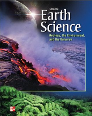 Glencoe Earth Science: Geology, the Environment, and the Universe, Student Edition