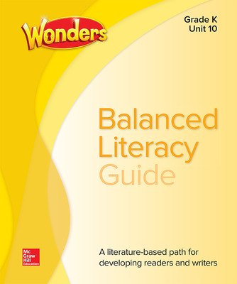Wonders Balanced Literacy Guide, Unit 10, Grade K