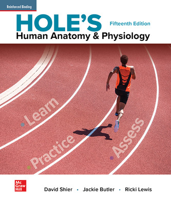 Shier, Hole's Human Anatomy & Physiology, 2019, 15e, Student Edition