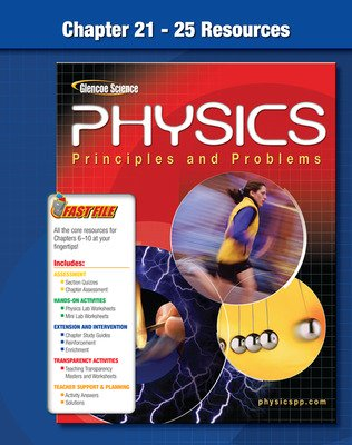 Glencoe Physics: Principles & Problems,  Chapter 21 - 25 Fast Files