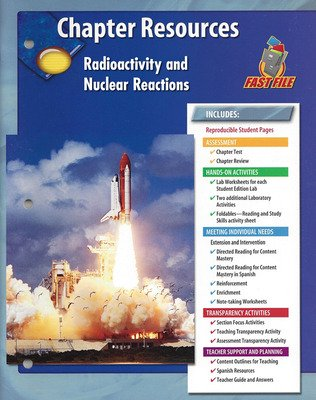 Glencoe Physical iScience, Grade 8, Chapter Fast File: Radioactivity and Nuclear Reactions