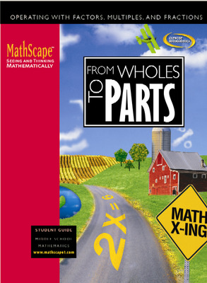 MathScape: Seeing and Thinking Mathematically, Course 1, From Whole to Parts, Student Guide