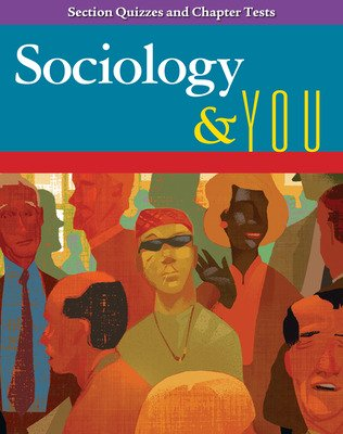 Sociology & You, Section Quizzes and Chapter Tests