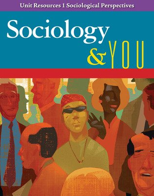 Sociology & You, Unit Resources 1, Sociological Perspectives