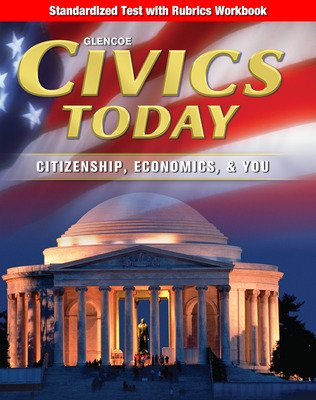 Civics Today: Citizenship, Economics, & You, Standardized Test with Rubrics Workbook