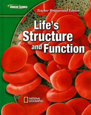 Glencoe Life Science Modules: Life's Structure and Function, Grade 7, Teacher Wraparound Edition
