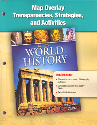 Glencoe World History, Map Overlay Transparencies, Strategies, and Activities