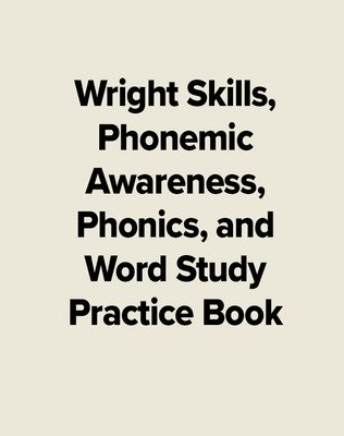 Wright Skills, Phonemic Awareness, Phonics, and Word Study Practice Book