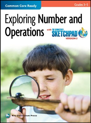 The Geometer's Sketchpad, Grades 3-5, Exploring Number and Operations