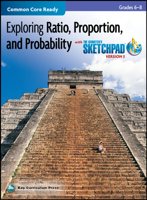 Exploring Ratio, Proportion, and Probability, Grades 6-8, with The Geometer's Sketchpad