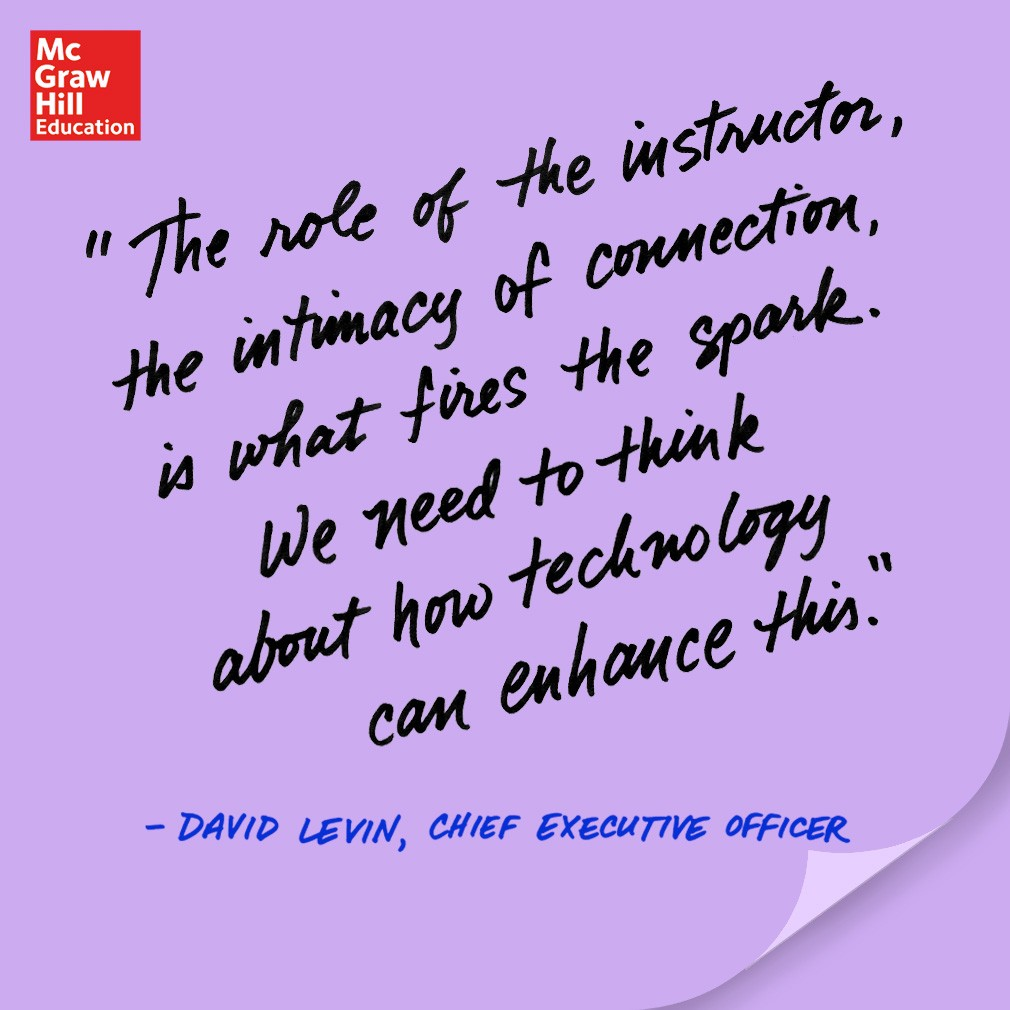 The role of the instructor, the intimacy of connection, is what fires the spark. We need to think about how technology can enhance this. - David Levin, CEO