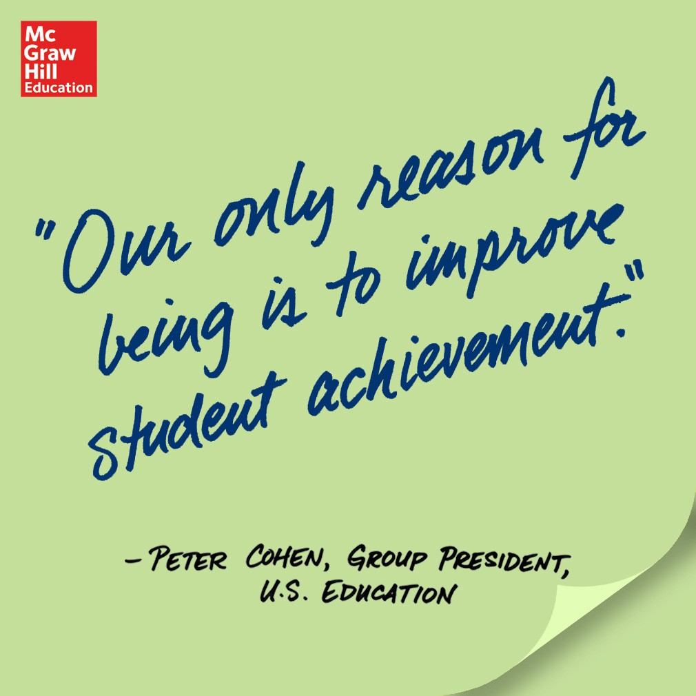 Our only reason for being is to improve student achievement. - Peter Cohen, Group President, U.S. Education