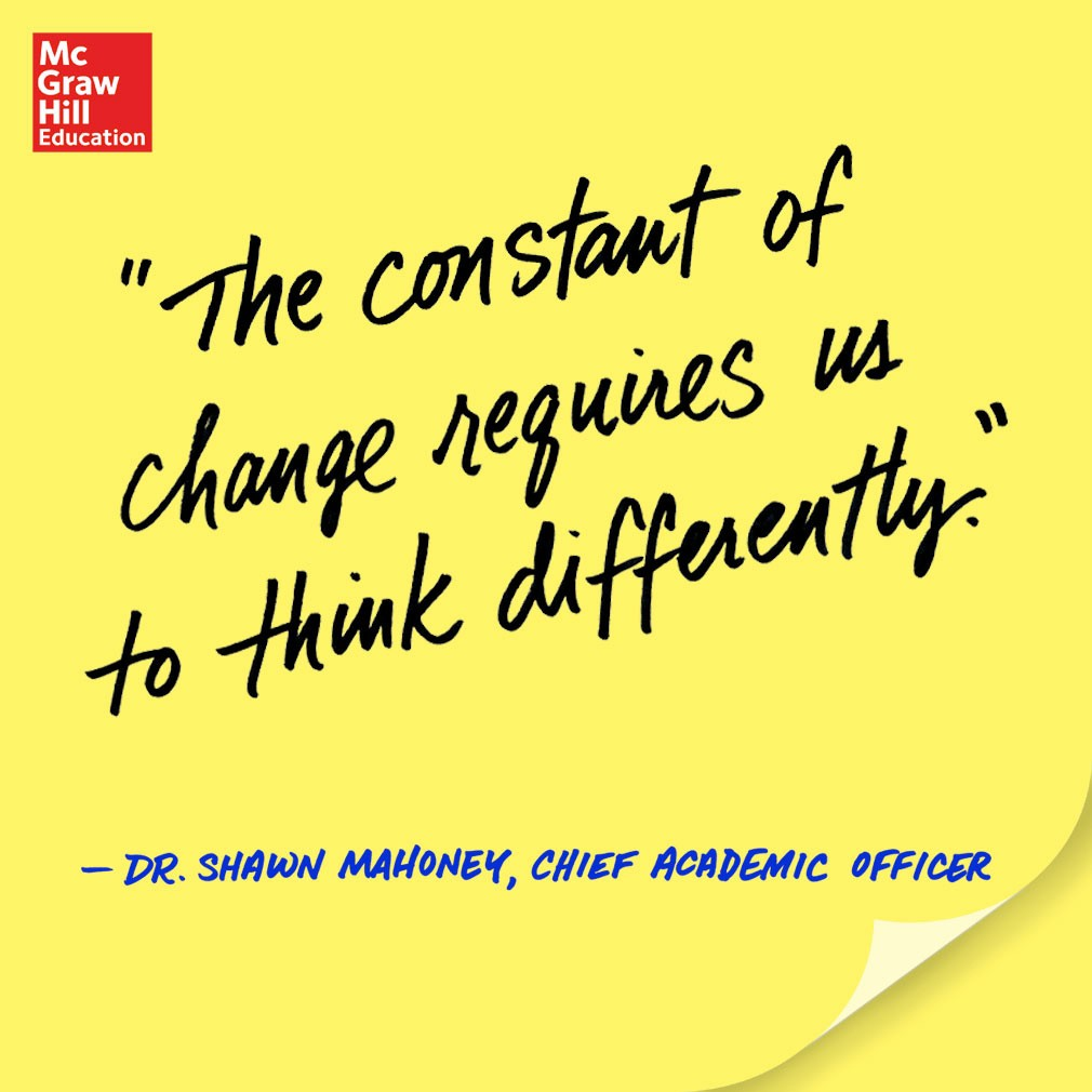 The constant of change requires us to think differently. - Dr. Shawn Mahoney, Chief Academic Officer