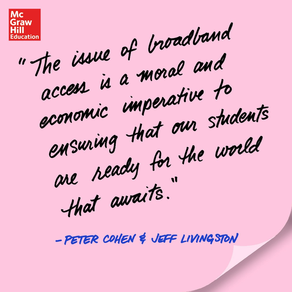The issue of broadband access is a moral and economic imperative to ensuring that our students are ready for the world that awaits. - Peter Cohen and Jeff Livingston