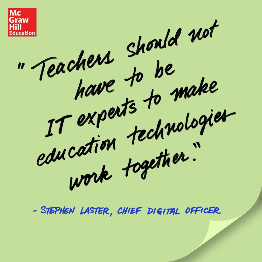 Teachers should not have to be IT experts to make education technologies work together. - Stephen Laster, Chief Digital Officer